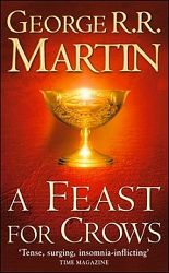 A Feast for Crows - A Song of Ice And Fire 4. (Game of Thrones)