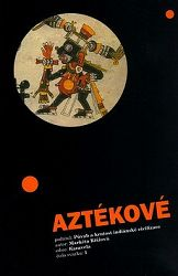 Aztékové - půvab a krutost indiánské civilizace