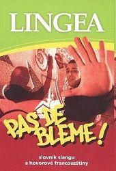 PAS DE BLEME ! Slovník slangu a hovorové francouzštiny
