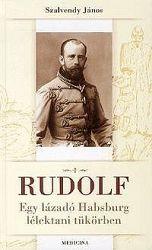 Rudolf - Egy lázadó Habsburg lélektani tükörben