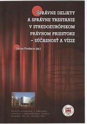 Správne delikty a správne trestanie v stredoeurópskom právnom priestore - súčasnosť a vízie