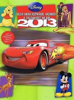 Disney - Veľká kniha rozprávok, hádaniek a zaujímavostí na rok 2013